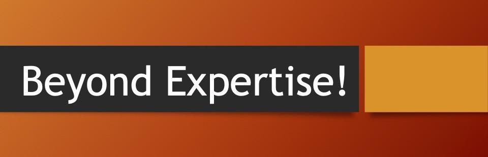 Beyond Expertise